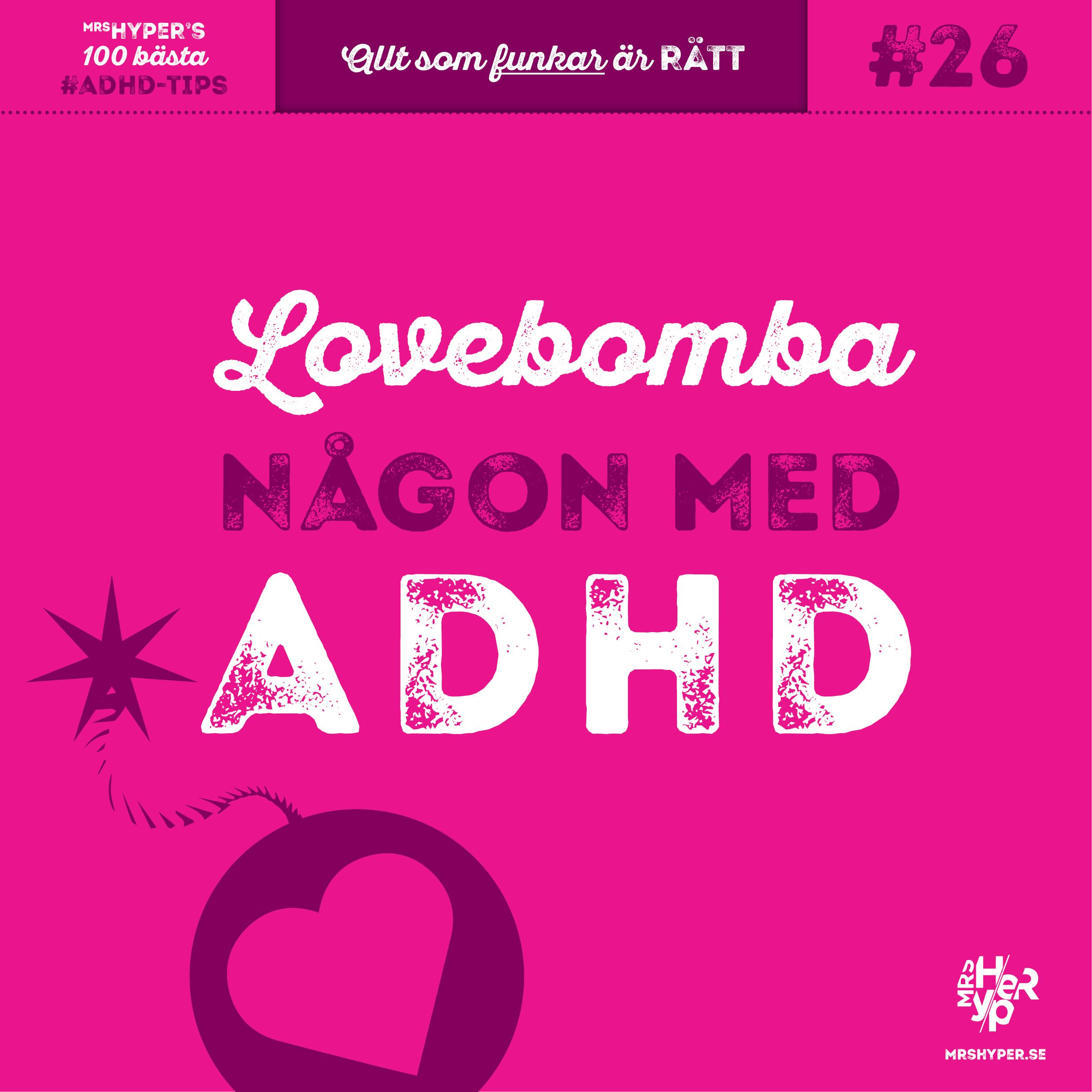 ADHD-tips #26. Lovebomba någon med adhd.
