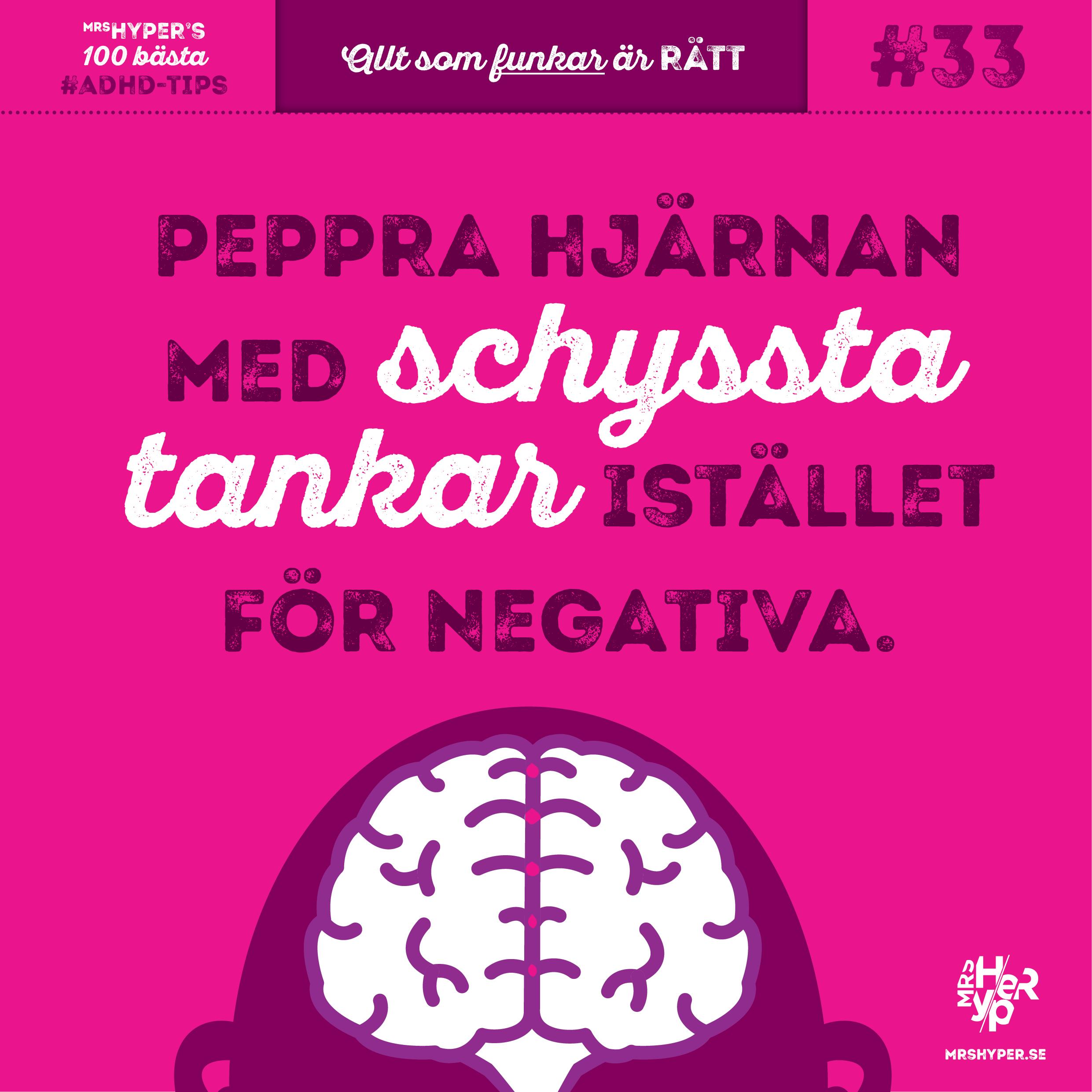 ADHD-tips #33. Peppra hjärnan med schyssta tankar istället för negativa.