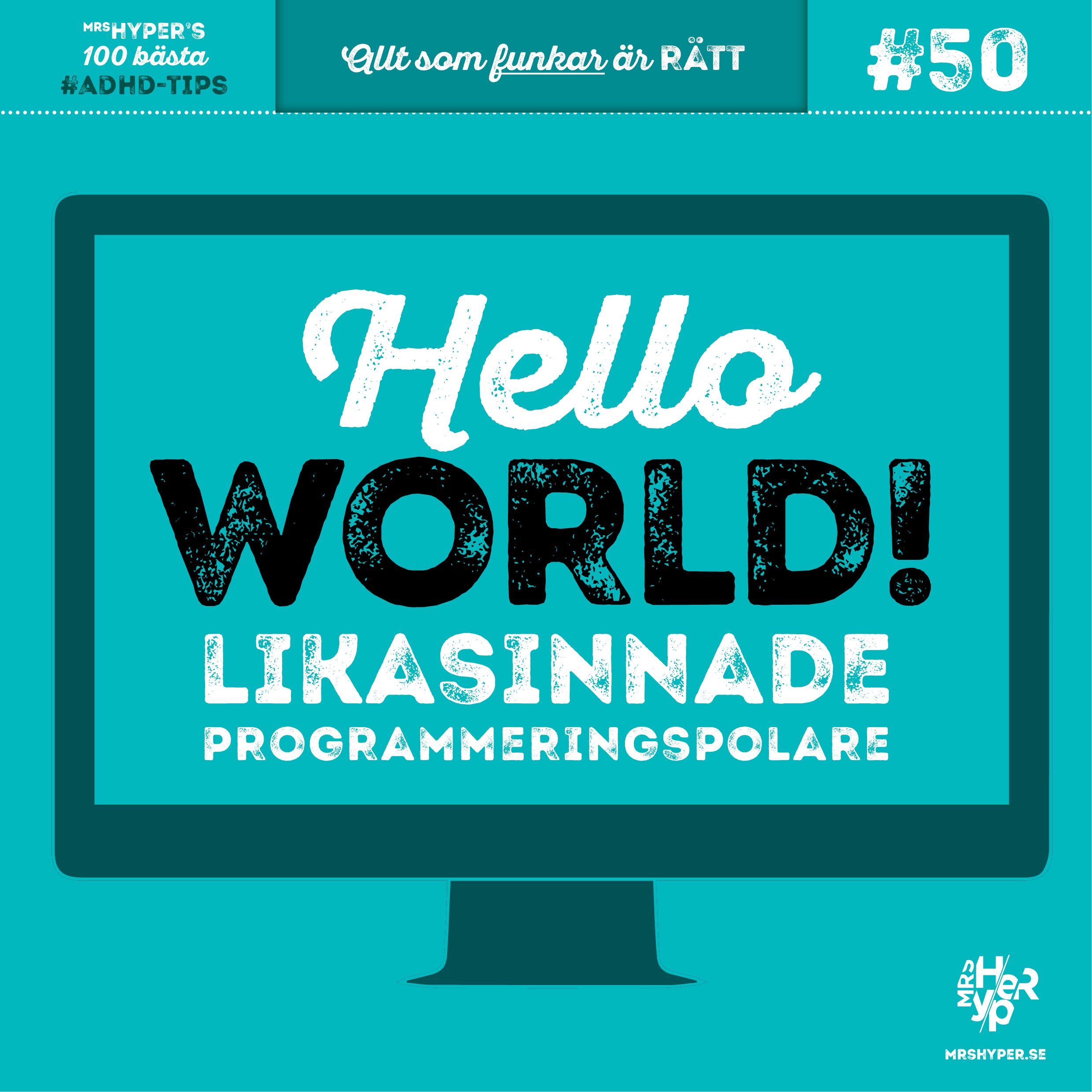 ADHD-tips #50. Hello world! Likasinnade programmeringspolare
